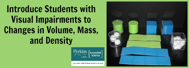 "Collage with text ""introduce students with visual impairments to changes in volume, mass, and density"" with an image of a density box set"