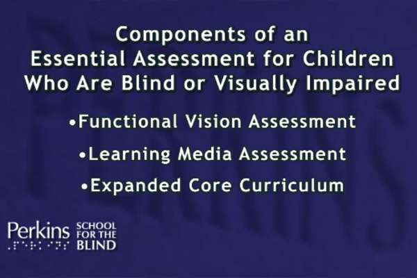 A slide shows the three components of an essential assessment - functional vision of assessment, learning media assessment, and expanded core curriculum.