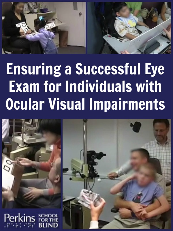 A collage of images of Ensuring a Successful Eye Exam for Individuals with Ocular Visual Impairments.