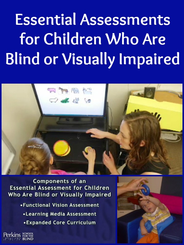 A collage of images of Essential Assessments for Children Who Are Blind or Visually Impaired.