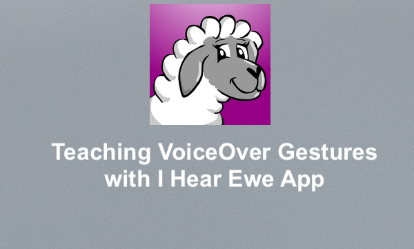 """I Hear Ewe logo and text, """"Teaching VoiceOver Gestures with I Hear Ewe App"""""""