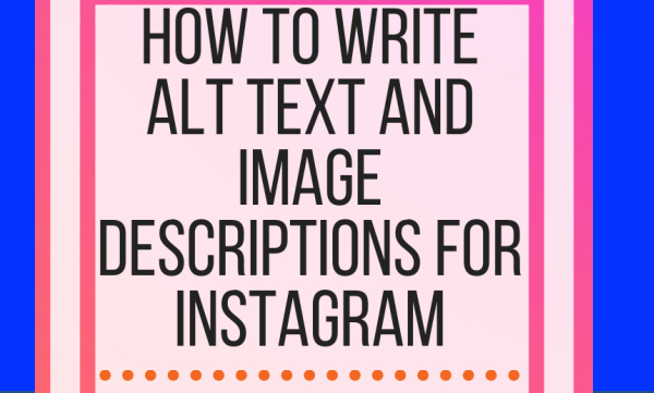 How to Write Alt Text and Image Descriptions for Instagram