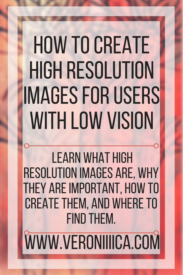 How to Create High Resolution Images for Users with Low Vision