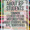 7 myths about IEP students; common stereotypes or misconception about students with IEPs, demystified. www.veroniiiica.com