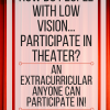 How do people with low vision participate in theater? An extracurricular anyone can participate in. www.veroniiiica.org