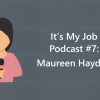 "Cartoon image of a girl holding a microphone and text, ""It's My Job Podcast #7: Maureen Hayden"""