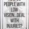 How Do People with Low Vision Deal with Injuries? www.veroniiica.com