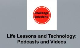 "Challenge Solutions logo. Text, ""Life Lessons and Technology: Podcasts and Videos"""