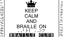 """Braille Sign with the printed text, """"Keep Calm and Braille On Braille Club"""" and braille text, """"Braille On"""" and braille alphabet"""