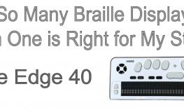 "Photo of Braille Edge 40 and text, ""So many braille displays. Which one is right for my student? Braille Edge 40"""