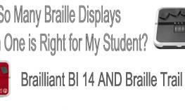 "2 braille displays & text, ""So many braille displays: which one is right for my Student? Brailliant BI 14 & Braille Trail Reader"
