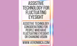 Assistive Technology for Fluctuating Eyesight. www.veroniiiica.com