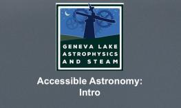 """GLAS logo with a telescope on top of an observatory and Geneva Lake Astrophysics and STEAM; text, """"Accessible Astronomy: Intro""""."""