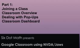 SixDotMath presents Google Classroom Using NVDA/JAWS Part 1: Joining a class, Overview, Dealing with Pop-Ups, & Dashboard