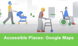 "Cartoon image of Mac pushing a stroller, woman with walker and man in a wheelchair  and ""Accessible Places: Google Maps"""