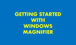 Image of title text: Getting Started with Windows Magnifier