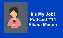 "Image of cartoon woman holding a microphone and text, ""It's my job! Podcast 14, Eliana Mason"""