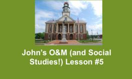 "Photo of Pittsboro courthouse and text, ""John's O&M (and Social Studies!) Lesson #5"""