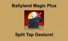 "Ballyland Magic Plus logo and text, ""Ballyland Magic Plus Split Tap Gesture!"""