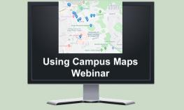 "Image of a computer monitor displaying a campus map and text, ""Using Campus Maps Webinar"""