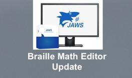 """JAWS logo on a computer screen and text, """"Braille Math Editor Update"""""""