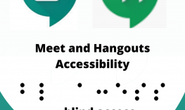 "Google Meet & Hangouts logos and ""Blind Access"" in print and braille; and ""Meet and Hangouts Accessibility"" in print."