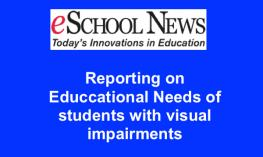 "School News logo and text, ""Reporting on Educational Needs of Students with Visual Impairments"
