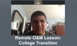 "Screenshot of Zoom Remote O&M lesson with high school senior & O&M instructor. Text, ""Remote O&M Lesson College Transition."""