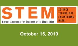 "Text, ""STEM Career Showcase for Students with Disabilities. Science Technology Engineering Math. October 15, 2019."""