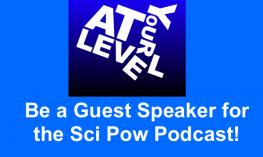 """At Your Level Podcast logo and text, """"Be a Guest Speaker for the Sci Pow Podcast!"""""""