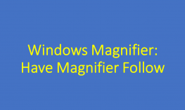 Text of title graphic: Windows Magnifier: Have Magnifier Follow