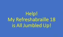 Graphic of title text: Help! My Refreshabraille 18 is All Jumbled Up!