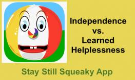 "Stay Still Squeaky App logo and text, ""Stay Still Squeaky App: Independence vs. Learned Helplessness"""