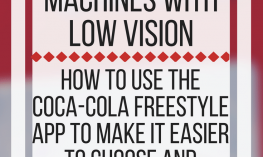 Using Coca-Cola Freestyle Machines with low vision. www.veroniiiica.com