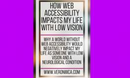How Web Accessibility Impacts my Life with Low Vision. www.veroniiiica.com