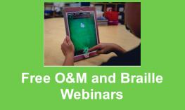"Image of a student playing an iPad game and text, ""Free O&M and Braille Webinars"""
