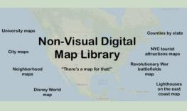 "Text: ""Non-visual digital map library - there's a map for that!"" List of various types of maps with outline of North America."