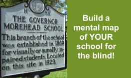 "Photo of Governor Morehead School sign, established in 1869. Text, ""Build a mental map of YOUR school for the blind!"""