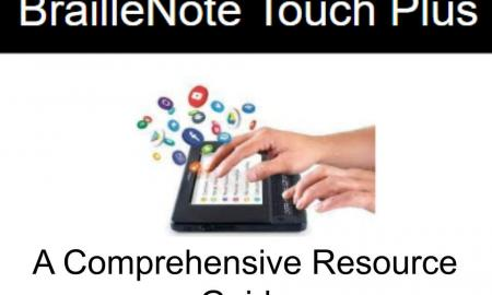"""photo: hands on a BralleNote Touch Plus with app icons flying up. Text, """"BrailleNote touch Plus: A comprehensive Resource Guide"""""""