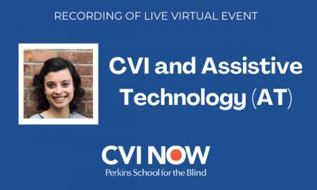 "Photo of Allie & text, ""Recording of Live Virtual Event, CVI & Assistive Technology (AT), CVI NOW, Perkins School for the Blind."