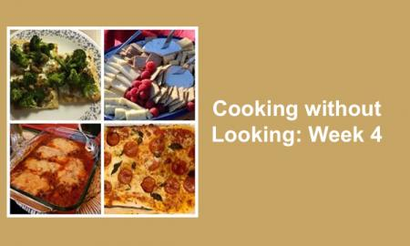 """College of 4 photos: flatbread, chicken farm, pizza, and cheese/cracker snack tray, with text, """"Cooking without Looking: Week 4"""""""