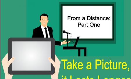 "Hands holding a tablet in front of man presenting. Text: ""From a Distance Part 1"" and ""take a picture it lasts longer."""