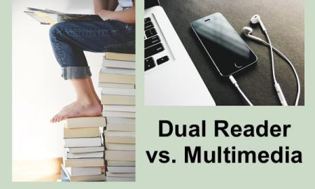 "Photo of girl sitting on stack of books reading & photo of computer, phone with ear buds. Text: ""Dual Reader VS. multimedia"