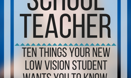 Dear High School Teacher: 10 things your new low vision student wants you to know but might not realize. www.veroniiica.org
