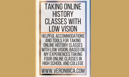 "graphic of title: ""Taking Online History Classes with Low vision. www.veroniiiica.com"