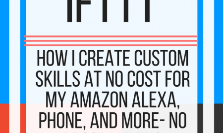 How I use IFTT; how I created custom skills at no cost for my Amazon Alexa, phone and more. www.veroniiiica.com