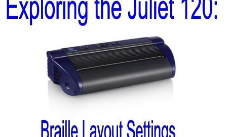 "Image with photo of Juliet 120 embosser and text, ""Exploring the Juliet 120 Braille Layout Settings"""