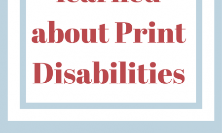 What I have learned about print disabilities.  www.veroniiica.org