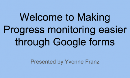 Welcome to Making Progress Monitoring Easier through Google Forms by Yvonne Franz