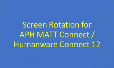 Graphic of blog title: Screen Rotation for APH MATT Connect / Humanware Connect 12